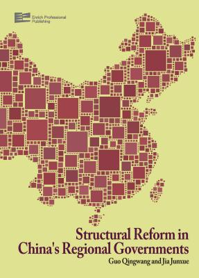 Structural Reform in China's Regional Governments - Guo, Qingwang, and Jia, Junxue, and Enrich Professional Publishing (Editor)