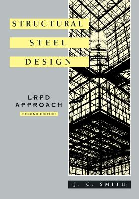 Structural Steel Design: LRFD Approach - Smith, J C