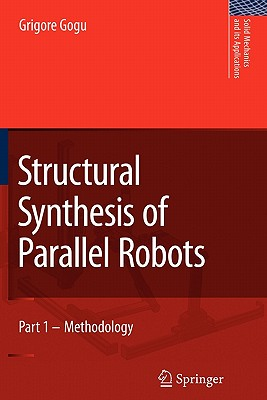 Structural Synthesis of Parallel Robots: Part 1: Methodology - Gogu, Grigore