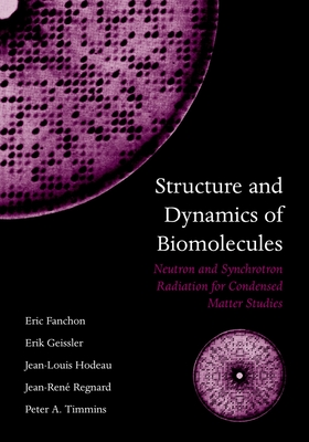 Structure and Dynamics of Biomolecules: Neutron and Synchrotron Radiation for Condensed Matter Studies - Fanchon, Eric