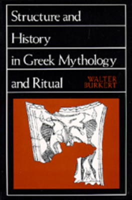 Structure and History in Greek Mythology and Ritual - Burkert, Walter