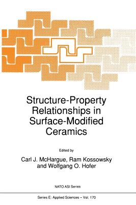 Structure-Property Relationships in Surface-Modified Ceramics - McHargue, C J (Editor)