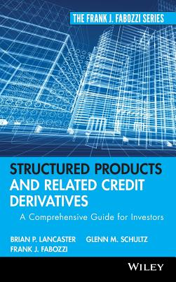 Structured Products and Related Credit Derivatives: A Comprehensive Guide for Investors - Lancaster, Brian P, and Schultz, Glenn M, and Fabozzi, Frank J