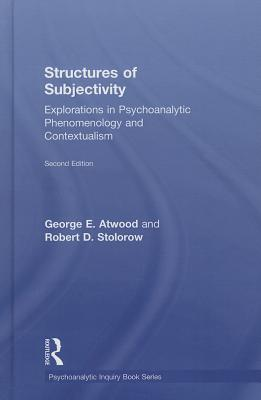 Structures of Subjectivity: Explorations in Psychoanalytic Phenomenology and Contextualism - Atwood, George E., and Stolorow, Robert D.