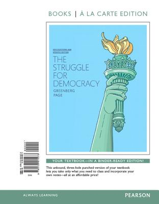 Struggle for Democracy, The, 2014 Elections and Updates Edition, Books a la Carte Edition - Greenberg, Edward S, and Page, Benjamin I