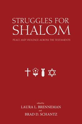 Struggles for Shalom: Peace and Violence Across the Testaments - Brenneman, Laura L (Editor), and Schantz, Brad D (Editor), and Ollenburger, Ben C (Foreword by)