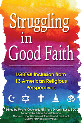 Struggling in Good Faith: LGBTQI Inclusion from 13 American Religious Perspectives - Copeland, Mychal, and Rose, D'Vorah, and Zonneveld, Ani (Afterword by)