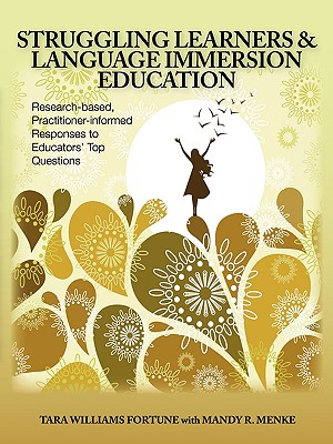 Struggling Learners and Language Immersion Education: Research-Based, Practitioner-Informed Responses to Educators' Top Questions - Williams Fortune, Tara, and Menke, Mandy R