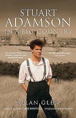 Stuart Adamson: In a Big Country - Allan, Glen, and Bradfield, James Dean, and Rankin, Ian