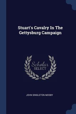 Stuart's Cavalry in the Gettysburg Campaign - Mosby, John Singleton