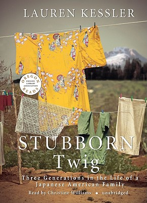 Stubborn Twig: Three Generations in the Life of a Japanese American Family - Kessler, Lauren, and Williams, Christine (Read by)