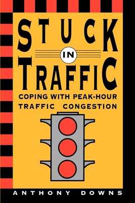 Stuck in Traffic: Coping with Peak-Hour Traffic Congestion - Downs, Anthony