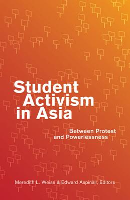 Student Activism in Asia: Between Protest and Powerlessness - Weiss, Meredith L, Professor (Editor)