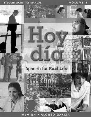Student Activities Manual for Hoy Dia: Spanish for Real Life, Volume 1 - McMinn, John T, and Alonso Garcia, Nuria