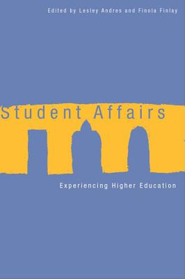 Student Affairs: Experiencing Higher Education - Andres, Lesley (Editor), and Finlay, Finola (Editor)
