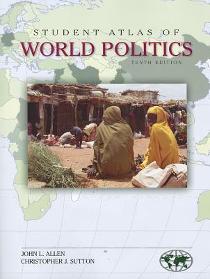 Student Atlas of World Politics - Allen, John L, and Sutton, Christopher J