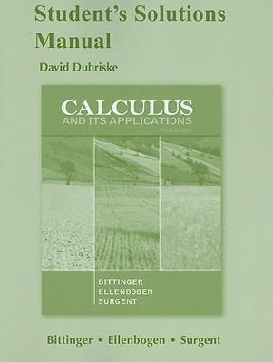 Student Solutions Manual for Calculus and Its Applications - Bittinger, Marvin L, and Ellenbogen, David J, and Surgent, Scott