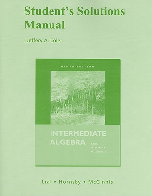 Student Solutions Manual for Intermediate Algebra - Lial, Margaret L, and Hornsby, John, and McGinnis, Terry