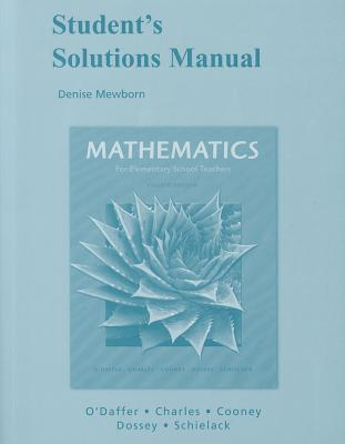 Student Solutions Manual for Mathematics for Elementary School Teachers - O'Daffer, Phares, and Charles, Randall, and Cooney, Thomas