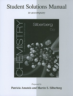 Student Solutions Manual for Silberberg Chemistry: The Molecular Nature of Matter and Change with Advanced Topics - Silberberg, Martin S.