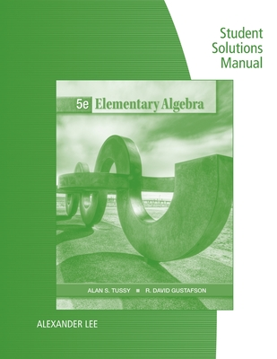 Student Solutions Manual for Tussy/Gustafson's Elementary Algebra, 5th - Tussy, Alan S, and Gustafson, R David