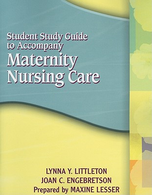Student Study Guide to Accompany Maternity Nursing Care - Littleton, Lynna Y, and Engebretson, Joan C, and Lesser, Maxine (Prepared for publication by)