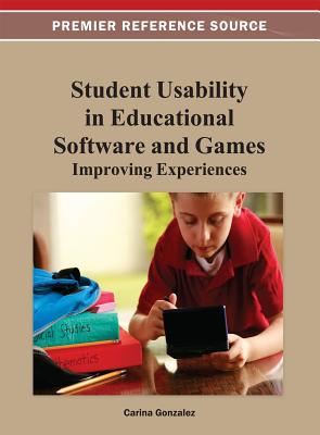 Student Usability in Educational Software and Games: Improving Experiences - Gonzalez, Carina (Editor)