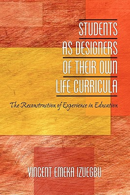 Students as Designers of Their Own Life Curricula: The Reconstruction of Experience in Education - Izuegbu, Vincent Emeka