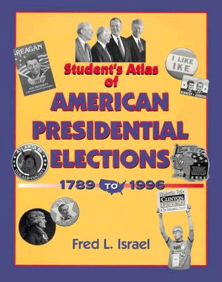 Students Atlas of American Presidential Elections - Israel, Fred