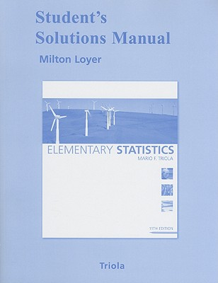 Student's Solutions Manual for Elementary Statistics - Loyer, Milton F, and Triola, Mario F