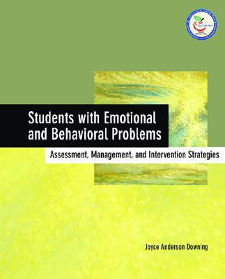 Students with Emotional and Behavioral Problems: Assessment, Management, and Intervention Strategies - Downing, Joyce Anderson