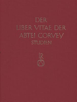 Studien Zur Corveyer Gedenkuberlieferung Und Zur Erschliessung Der Liber Vitae: Teil 2 - Schmidt, Karl Horst (Editor), and Wollasch, Joachim (Editor)