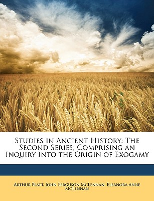 Studies in Ancient History: The Second Series; Comprising an Inquiry Into the Origin of Exogamy - Platt, Arthur, and McLennan, John Ferguson, and McLennan, Eleanora Anne