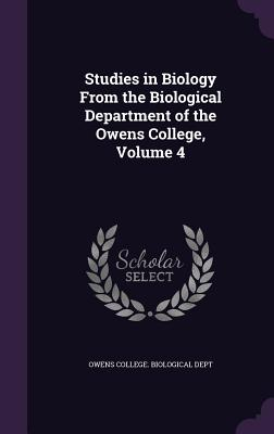 Studies in Biology from the Biological Department of the Owens College, Volume 4 - Owens College Biological Dept (Creator)
