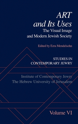 Studies in Contemporary Jewry: Volume VI: Art and Its Uses: The Visual Image and Modern Jewish Society - Mendelsohn, Ezra (Editor)