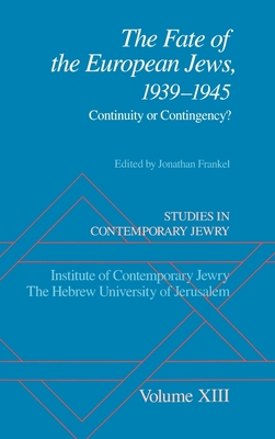 Studies in Contemporary Jewry: XIII: The Fate of the European Jews, 1939-1945: Continuity or Contingency? - Frankel, Jonathan (Editor)
