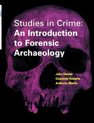 Studies in Crime: An Introduction to Forensic Archaeology - Hunter, John, and Heron Carol, and Heron, Carol