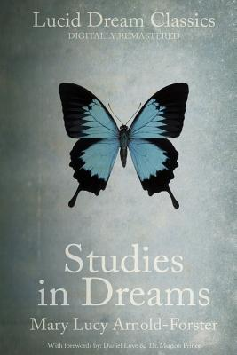 Studies in Dreams (Annotated): Lucid Dream Classics: Digitally Remastered - Arnold-Forster, Mary Lucy, and Love, Daniel (Foreword by), and Prince, Morton (Foreword by)