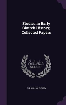 Studies in Early Church History; Collected Papers - Turner, C H 1860-1930