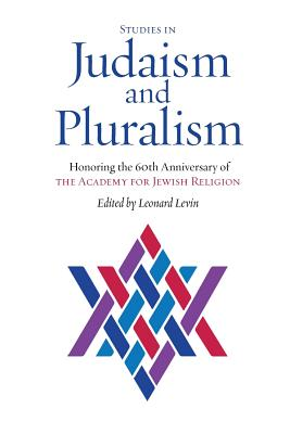 Studies in Judaism and Pluralism: Honoring the 60th Anniversary of the Academy for Jewish Religion - Levin, Leonard (Editor)