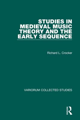 Studies in Medieval Music Theory and the Early Sequence - Crocker, Richard L