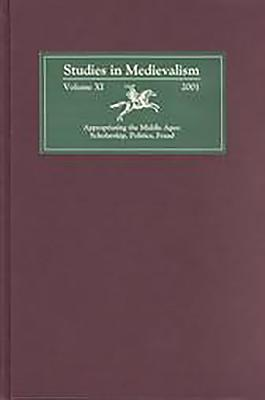 Studies in Medievalism XI: 11: Appropriating the Middle Ages: Scholarship, Politics, Fraud - Shippey, Tom (Editor), and Arnold (Associate Editor), Martin (Editor)