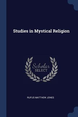 Studies in Mystical Religion - Jones, Rufus Matthew