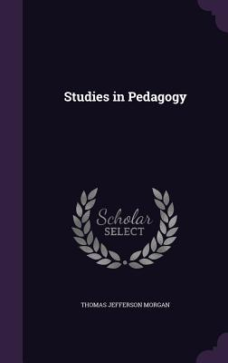 Studies in Pedagogy - Morgan, Thomas Jefferson
