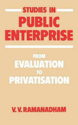 Studies in Public Enterprise: From Evaluation to Privatisation - Ramanadham, V V