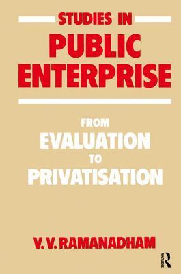 Studies in Public Enterprise: From Evaluation to Privatisation - Ramanadham, V. V.