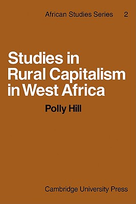 Studies in Rural Capitalism in West Africa - Hill, Polly
