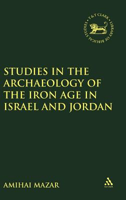Studies in the Archaeology of the Iron Age in Israel and Jordan - Mazar, Amihai (Editor)