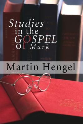 Studies in the Gospel of Mark - Hengel, Martin