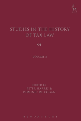 Studies in the History of Tax Law: Volume 8 - Harris, Peter (Editor)